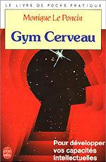 Gym cerveau : une technique, un état d'esprit de Monique Le Poncin