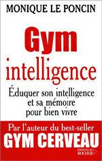 Gym intelligence : Eduquer son intelligence et sa mémoire pour bien vivre de Monique Le Poncin