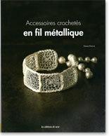 Accessoires crochetés en fil métallique de Nanae Kimura - Les Éditions de Saxe