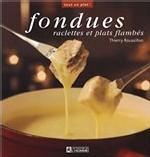 Fondues, raclettes et plats flambés de Thierry Roussillon - Les Editions de l'Homme
