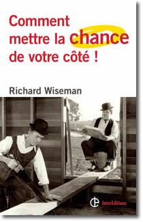 Comment mettre la chance de votre côté ! de Richard Wiseman