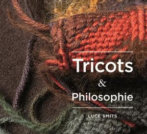25 créations tricot signées Luce Smits dans 'Tricots & Philosophie'